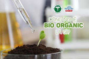 Công nghệ Bio Organic là gì?